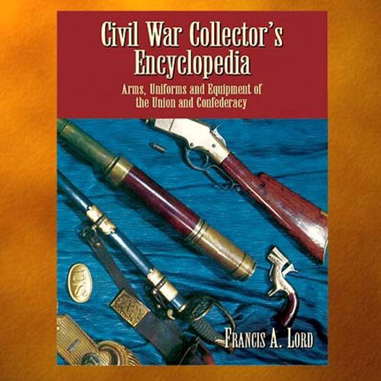 "Picture of ""Civil War Collector's Encyclopedia: Arms, Uniforms and Equipment of the Union and Confederacy"" Book"
